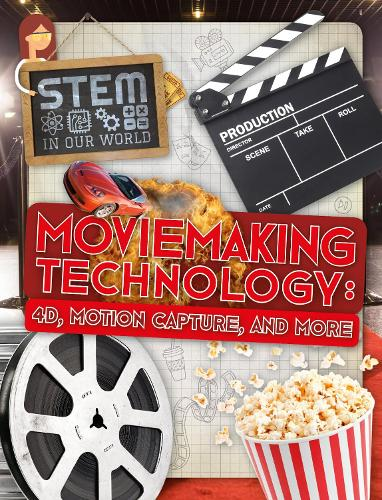 Moviemaking Technology: 4D, Motion Capture and More - STEM In Our World (Hardback)
