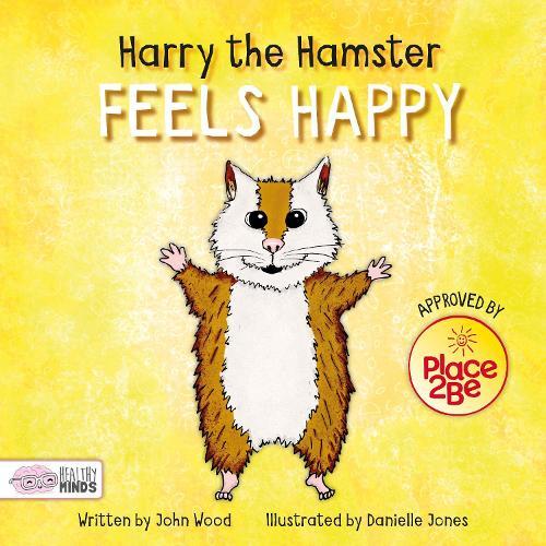 Harry the Hamster Feels Happy - Healthy Minds (Hardback)
