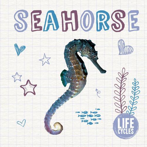 Seahorse - Life Cycles (Hardback)
