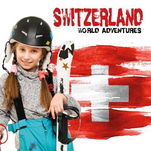 Switzerland - World Adventures (Hardback)