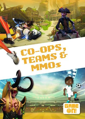 Co-Ops, Teams & MMOs - Game On! (Hardback)
