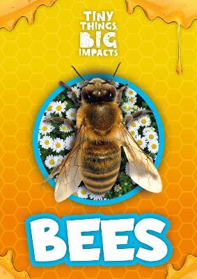 Bees - Tiny Things, Big Impacts (Hardback)