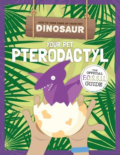 Your Pet Pterodactyl - How to Take Care of Your Pet Dinosaur (Hardback)