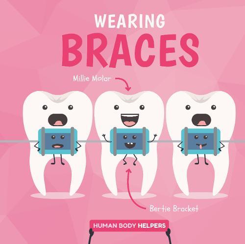 Wearing Braces - Human Body Helpers (Hardback)