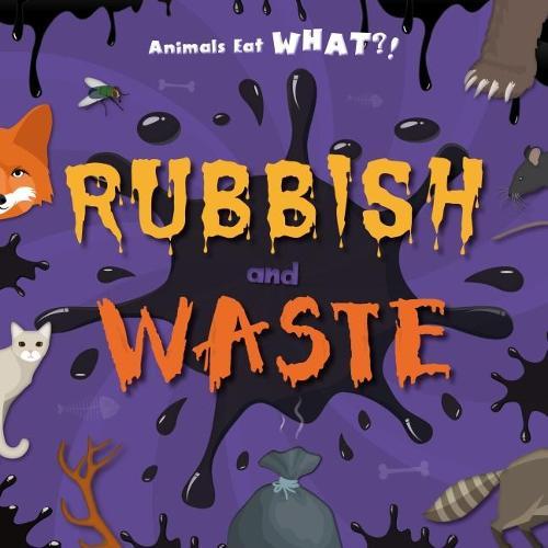 Rubbish and Waste - Animals Eat WHAT?! (Hardback)