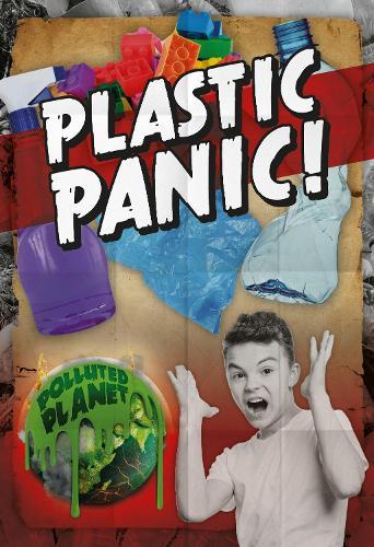 Plastic Panic! - Polluted Planet (Hardback)