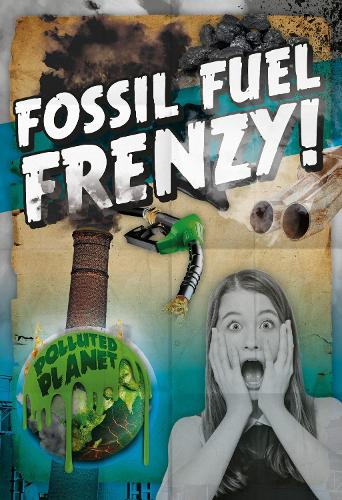 Fossil Fuel Frenzy! - Polluted Planet (Hardback)