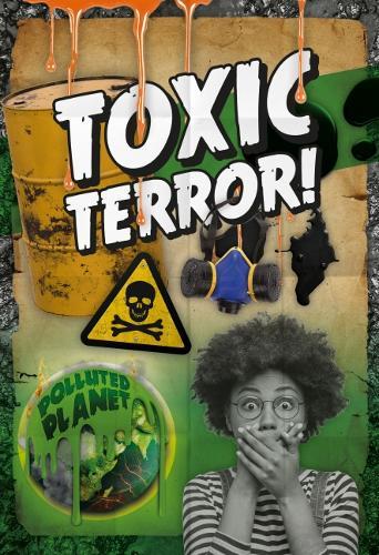 Toxic Terror! - Polluted Planet (Hardback)