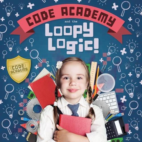Code Academy and the Loopy Logic! - Code Academy (Hardback)