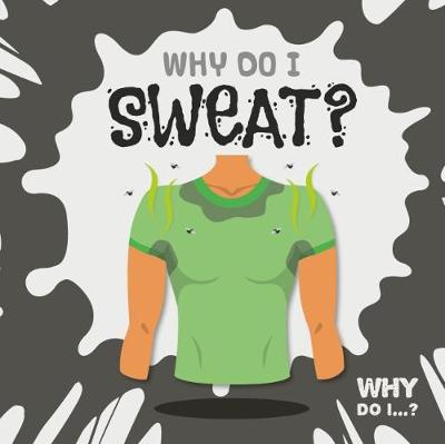 Why Do I Sweat? - Why Do I...? (Hardback)