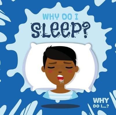 Why Do I Sleep? - Why Do I...? (Hardback)