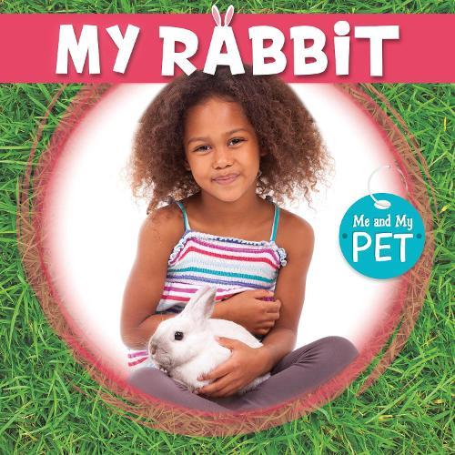 My Rabbit - Me and My Pet (Hardback)