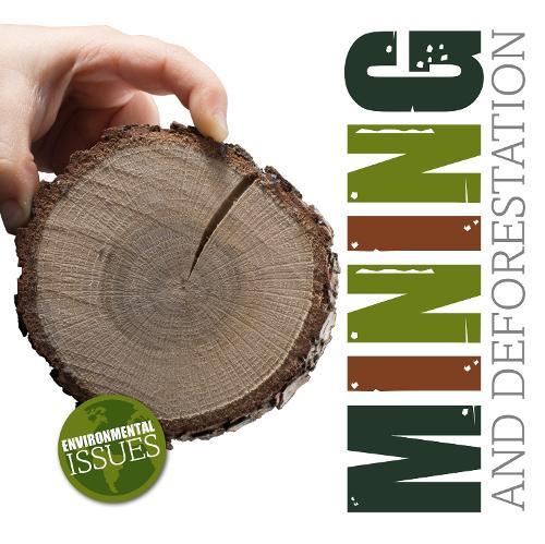 Mining and Deforestation - Environmental Issues (Hardback)