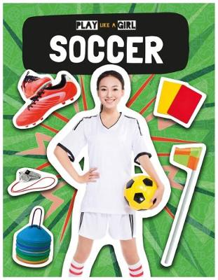 Soccer - Play Like a Girl (Hardback)