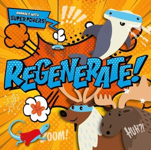 Regenerate! - Animals With Superpowers! (Hardback)