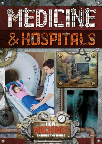 Medicine and Hospitals - How Machines Changed the World (Hardback)