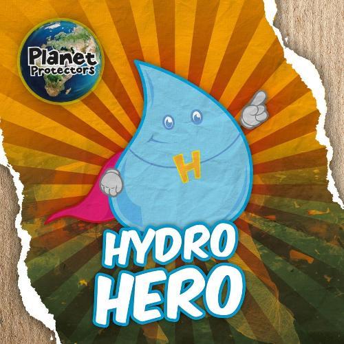 Hydro Hero - Planet Protectors (Hardback)