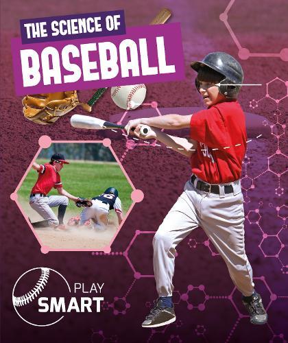 The Science of Baseball - Play Smart (Hardback)