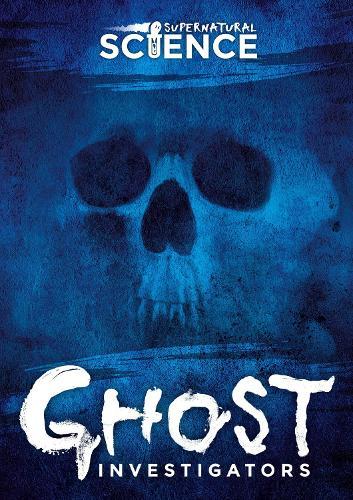 Ghost Investigators - Supernatural Science (Hardback)