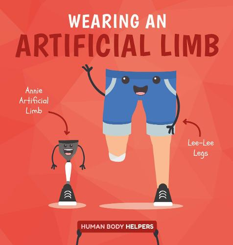 Wearing a Artificial Limb - Human Body Helpers (Hardback)