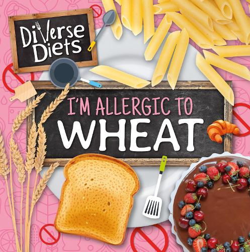 I'm Allergic to Wheat - Diverse Diets (Hardback)