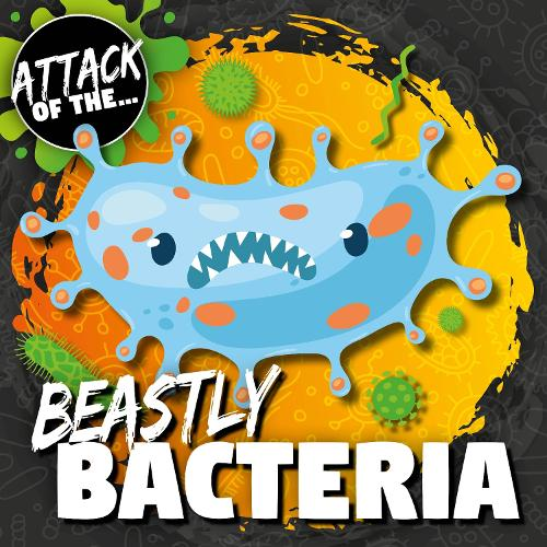 Beastly Bacteria - Attack of The... (Hardback)