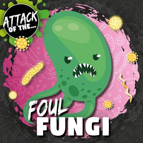 Foul Fungi - Attack of The... (Hardback)