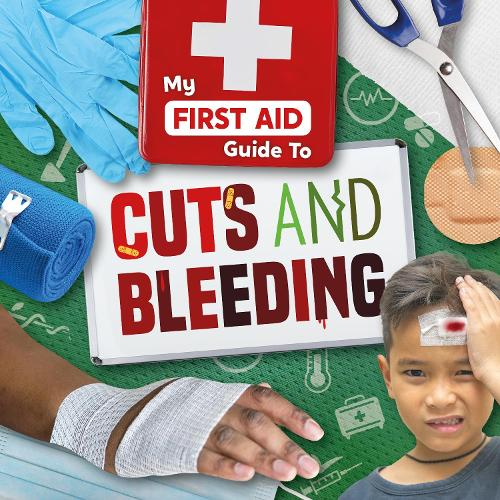 Cuts and Bleeding - My First Aid Guide To... (Hardback)