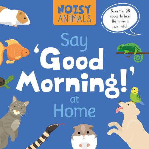 Say 'Good Morning!' at Home - Noisy Animals (Hardback)