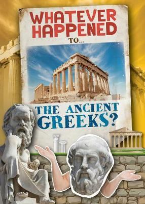 The Ancient Greeks - Whatever Happened To... (Hardback)