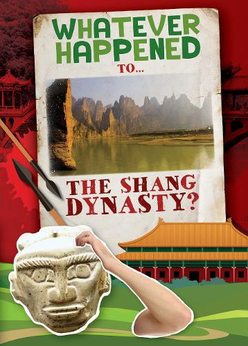 The Shang Dynasty - Whatever Happened To... (Hardback)