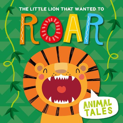 The Little Lion That Wanted to Roar - Animal Tales (Hardback)