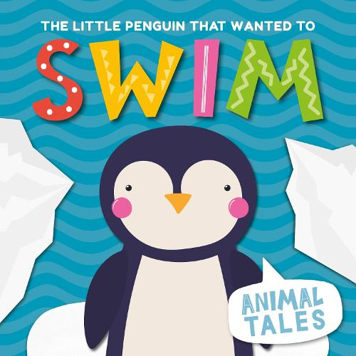 The Little Penguin That Wanted to Swim - Animal Tales (Hardback)