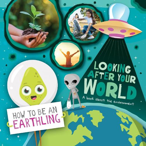 Looking after Your World: A Book About Environment - How to Be an Earthling (Hardback)
