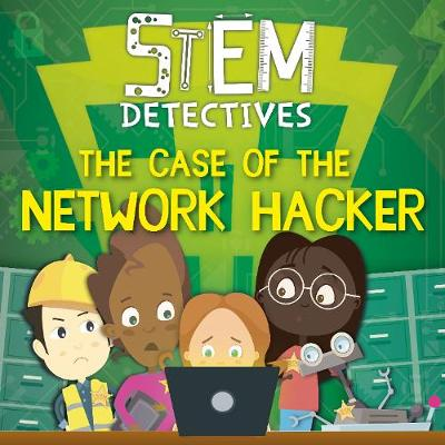 The Case of the Network Hacker - STEM Detectives (Hardback)