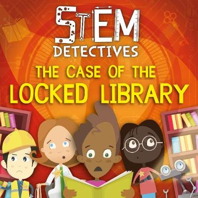 The Case of the Locked Library - STEM Detectives (Hardback)