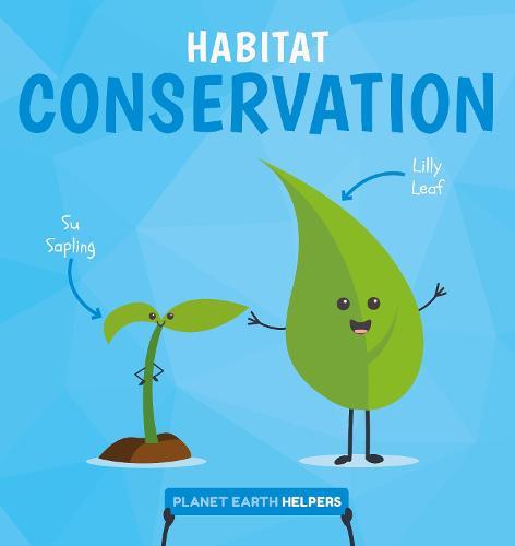 Habitat Conservation - Planet Earth Helpers (Hardback)