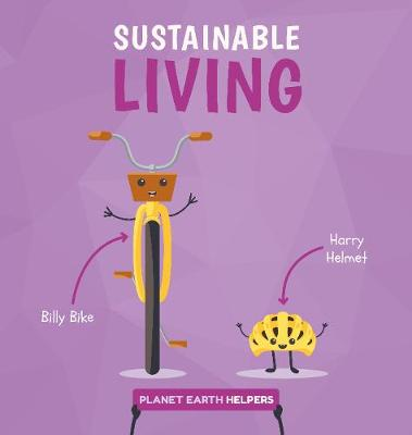 Sustainable Living - Planet Earth Helpers (Hardback)
