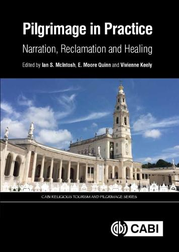 Pilgrimage in Practice: Narration, Reclamation and Healing - CABI Religious Tourism and Pilgrimage Series (Hardback)
