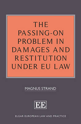 The Passing-On Problem in Damages and Restitution under EU Law - Elgar European Law and Practice Series (Hardback)