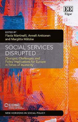 Social Services Disrupted: Changes, Challenges and Policy Implications for Europe in Times of Austerity - New Horizons in Social Policy Series (Hardback)