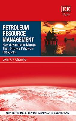 Petroleum Resource Management: How Governments Manage Their Offshore Petroleum Resources - New Horizons in Environmental and Energy Law Series (Hardback)