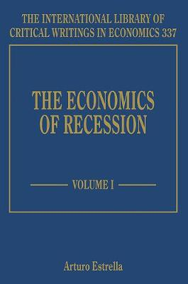 The Economics of Recession - The International Library of Critical Writings in Economics Series 337 (Hardback)