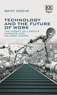 Technology and the Future of Work: The Impact on Labour Markets and Welfare States (Hardback)