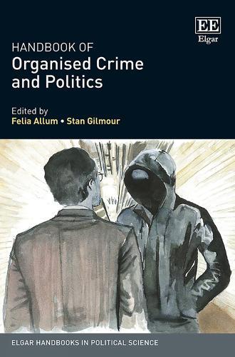 Handbook of Organised Crime and Politics - Elgar Handbooks in Political Science (Hardback)