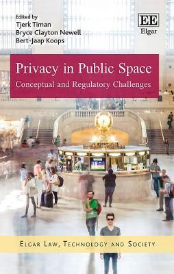Privacy in Public Space: Conceptual and Regulatory Challenges - Elgar Law, Technology and Society Series (Hardback)