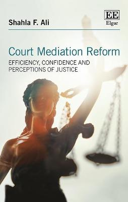 Court Mediation Reform: Efficiency, Confidence and Perceptions of Justice (Hardback)