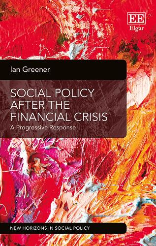 Social Policy After the Financial Crisis: A Progressive Response - New Horizons in Social Policy Series (Hardback)
