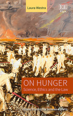 On Hunger: Science, Ethics and the Law - Elgar Studies in Human Rights Series (Hardback)