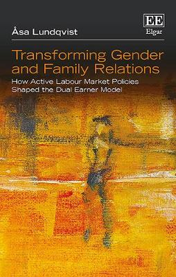 Transforming Gender and Family Relations: How Active Labour Market Policies Shaped the Dual Earner Model (Hardback)